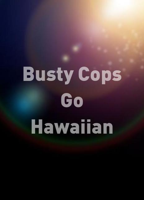 Busty cops go hawaiian movie