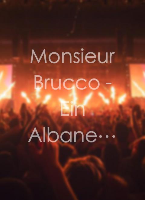 Monsieur Brucco - Ein Albaner, der Franzose sein wollte