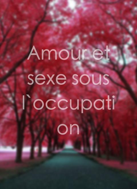 Amour et Sexe Sous L'occupation