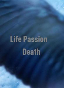 Life Passion Death